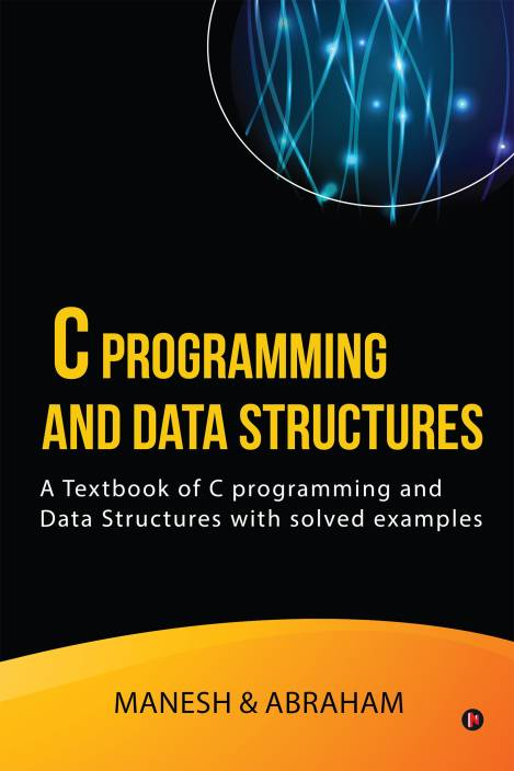 C Programming and Data Structures : A Textbook of C