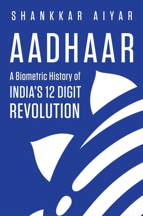 Aadhaar - A Biometric History of India's 12 Digit Revolution