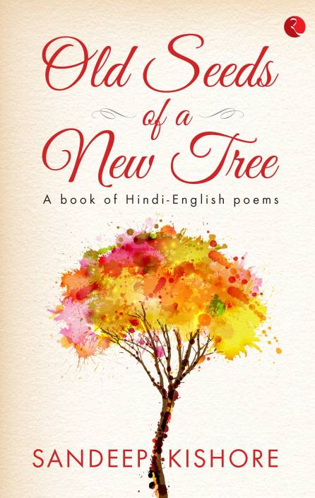 OLD SEEDS OF A NEW TREE : A Book of Hindi-English Poems