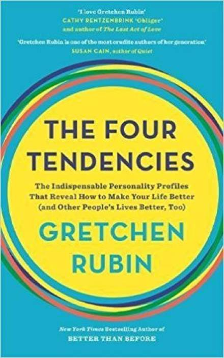 The Four Tendencies : The Indispensable Personality Profiles That Reveal How to Make Your Life Better(and Other People's Lives Better, Too)