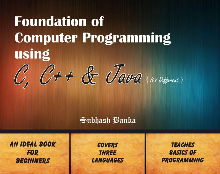Foundation of Computer Programming Using C C++ and Java