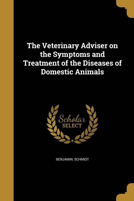 The Veterinary Adviser on the Symptoms and Treatment of the Diseases of Domestic Animals