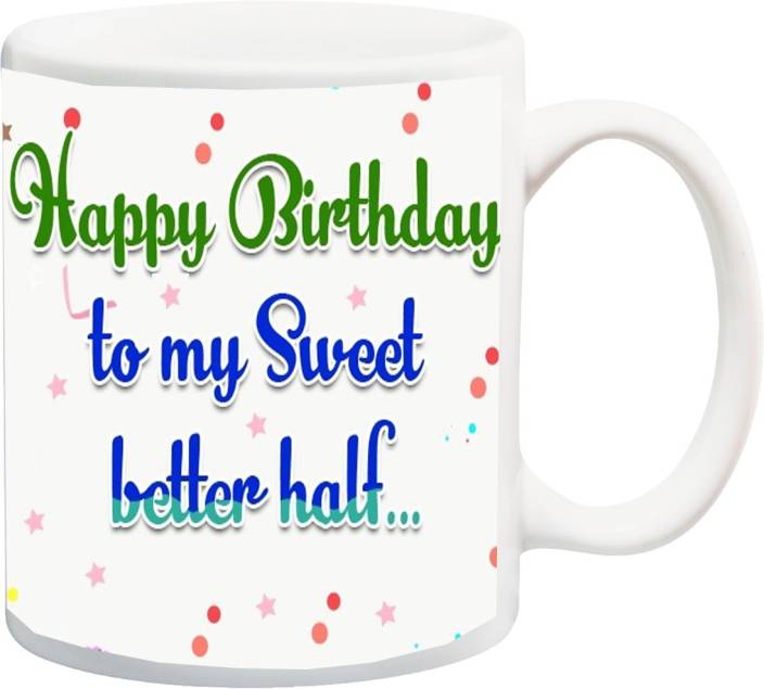 Stylotrendz Happy Birthday To My Sweet Better Half Perfect Gift For Husband Or Wife Ceramic Mug 325 Ml