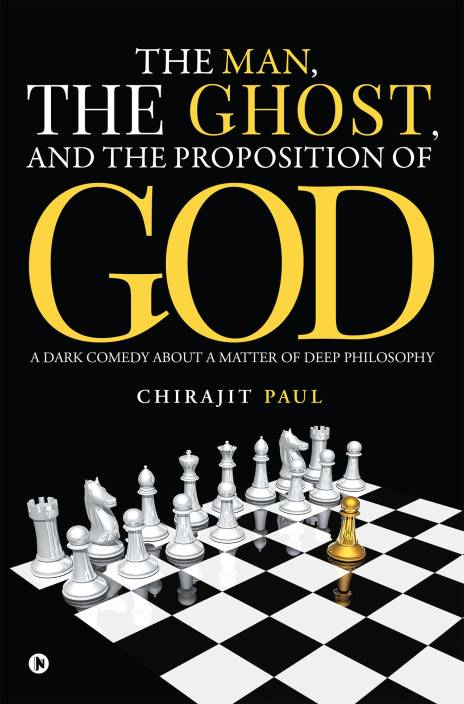 The man, the ghost, and the proposition of god : A dark comedy about a matter of deep philosophy