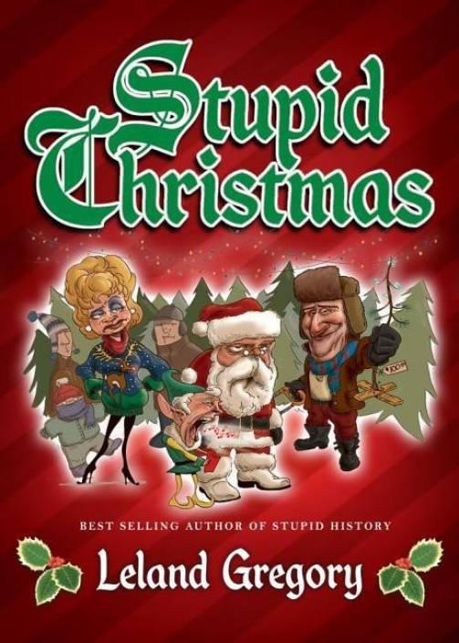 Christmas History In English.Stupid Christmas Buy Stupid Christmas By Gregory Leland