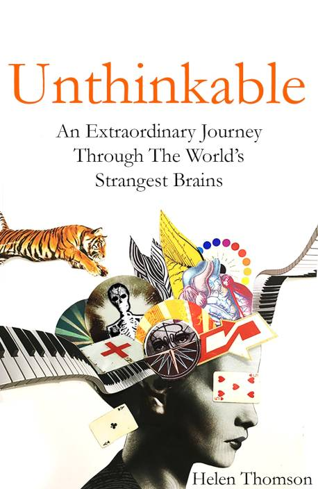 Unthinkable : An Extraordinary Journey Through the World's Strangest Brains