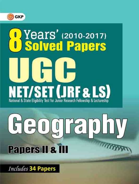 UGC NET/SET (JRF & LS) Geography Papers II & III 8 Years Solved Papers (2010 - 2017) : Includes 34 Papers Fourth Edition (English, Paperback, GKP)