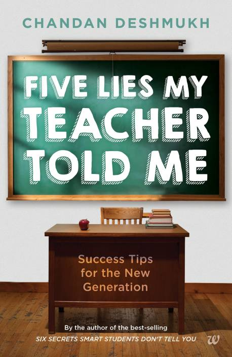 Five Lies My Teacher Told Me : Success Tips for the New Generation