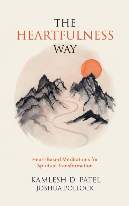 The Heartfulness Way : Heart - Based Meditations for Spiritual Transformation