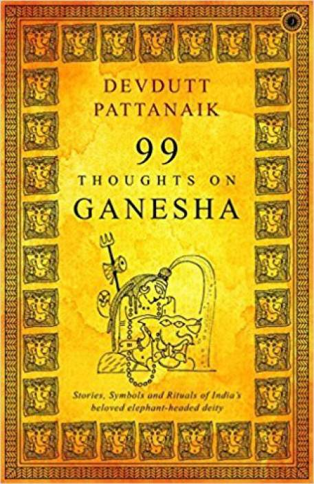 99 Thoughts on Ganesha : Stories, Symbols and Rituals of India's Beloved Elephant - Headed Deity