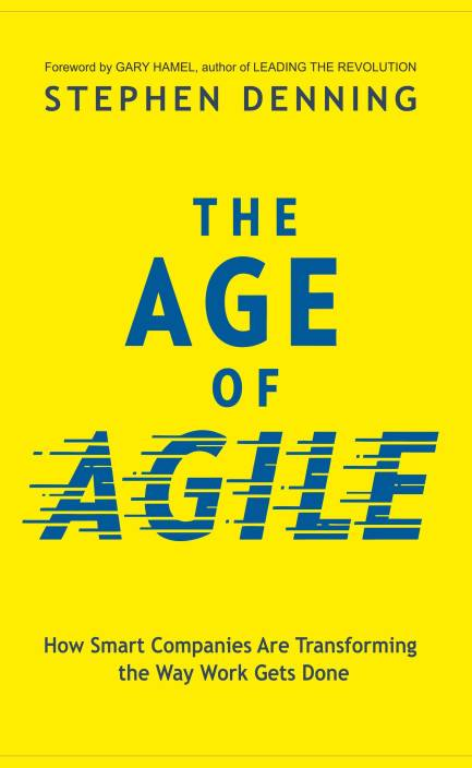The Age of Agile : How Smart Companies are Transforming the Way Work Gets Done