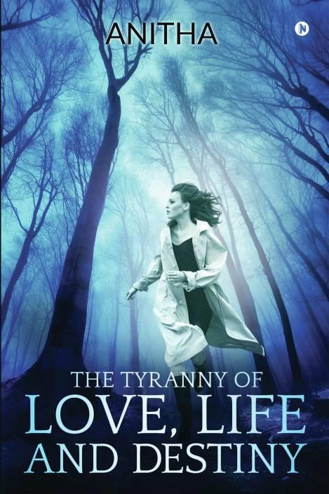The Tyranny of Love, Life and Destiny