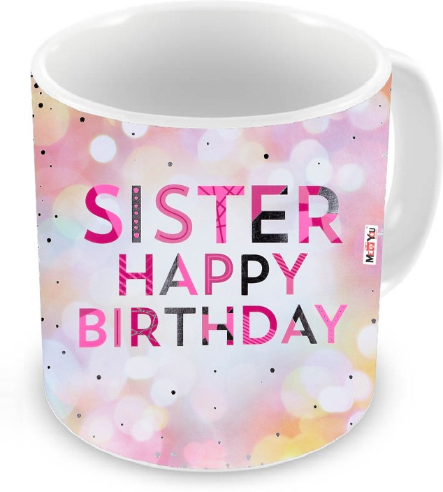 MEu0026YOU Gifts for Sister Birthday Gifts for Sister Birthday Gifts Special Gift for Sister IZ18NJPMU-1939 Ceramic Mug (325 ml)  sc 1 st  Flipkart : birthday gifts for sisters - princetonregatta.org