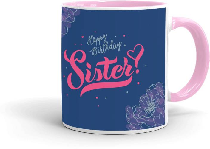MUGKIN HB17 Happy Birthday Sister Printed Gift For Friend Cousin Daughter Brother Son Etc Inner Pink 835647289P30 Ceramic Mug 350 Ml