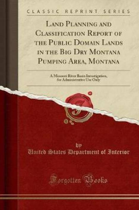 323247ea5064 Land Planning and Classification Report of the Public Domain Lands in the  Big Dry Montana Pumping Area