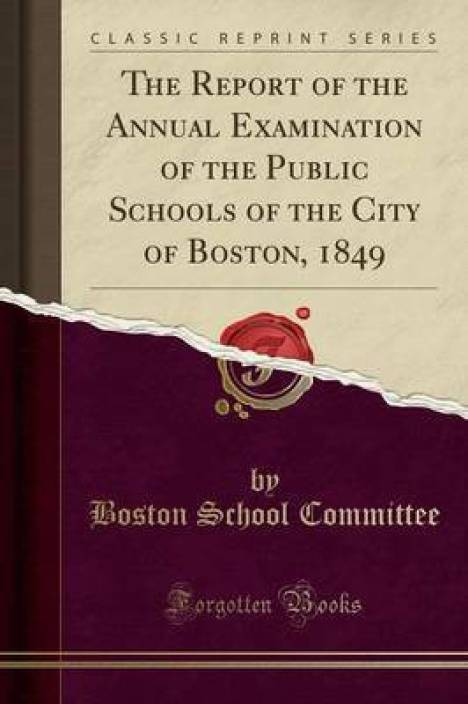 The Report Of The Annual Examination Of The Public Schools Of The  The Report Of The Annual Examination Of The Public Schools Of The City Of  Boston