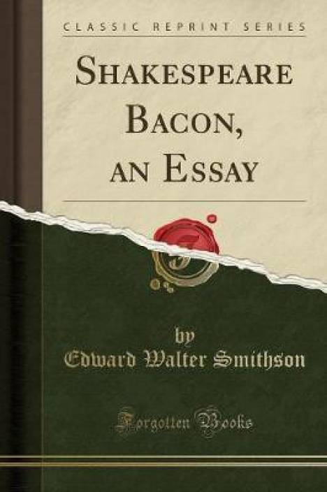 Critical Analysis Essay Example Paper Shakespeare Bacon An Essay Classic Reprint Argumentative Essay Proposal also English Essays Book Shakespeare Bacon An Essay Classic Reprint Buy Shakespeare Bacon  Synthesis Essay