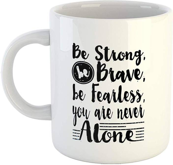 Ikraft Be Strong Be Brave Be Fearless You Are Never Alone Quotes