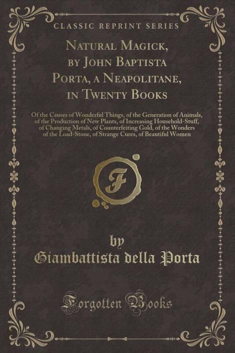 Natural Magick, by John Baptista Porta, a Neapolitane, in