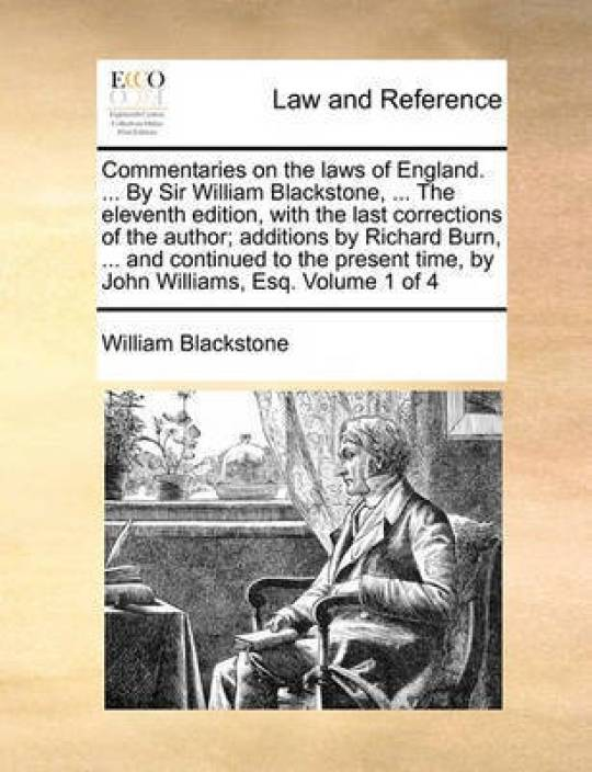 Commentaries on the Laws of England      by Sir William Blackstone,     the  Eleventh Edition, with the Last Corrections of the Author