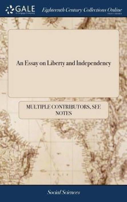 an essay on liberty and independency buy an essay on liberty and  an essay on liberty and independency english hardcover multiple  contributors