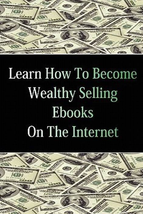Learn How to Become Wealthy Selling eBooks: Buy Learn How to