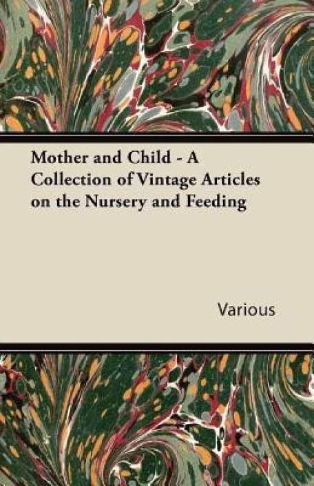 Mother and Child - A Collection of Vintage Articles on the Nursery