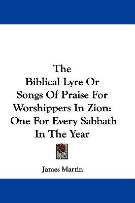 The Biblical Lyre or Songs of Praise for Worshippers in Zion