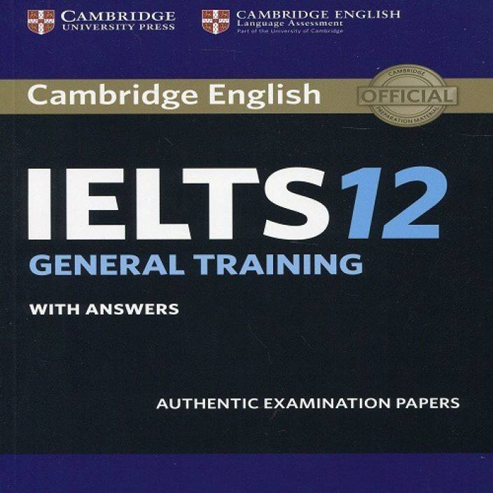 Cambridge IELTS 12 General Training with Answers: Authentic Examination Papers (IELTS Practice Tests)