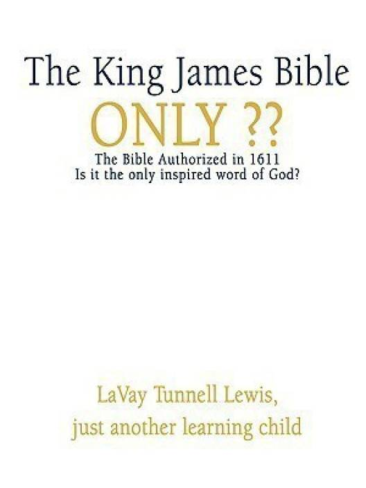 The King James Bible Only: Buy The King James Bible Only by Lewis