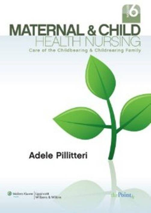 ebcfbb9a4b8cb Maternal and Child Health Nursing: Care of the Childbearing and  Childrearing Family (English, Hardcover, Pillitteri Adele)