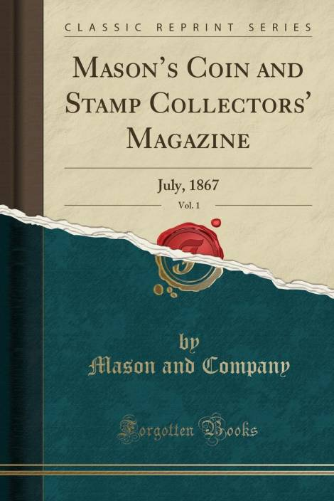 Mason's Coin and Stamp Collectors' Magazine, Vol  1: July