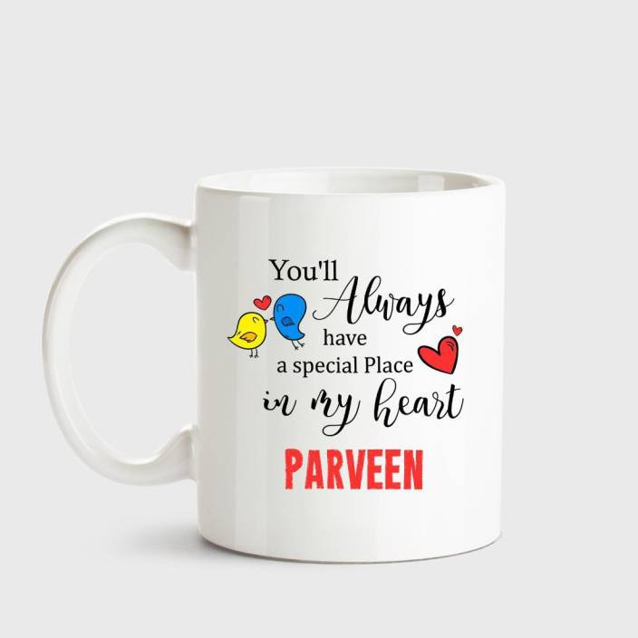 065e90d82 Huppme Parveen Always have a special place in my heart love white coffee  name ceramic mug Ceramic Mug (350 ml)