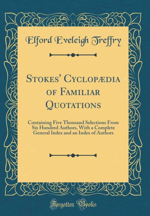 Stokes' Cyclopædia of Familiar Quotations: Containing Five