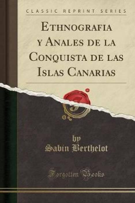 Ethnografia Y Anales De La Conquista De Las Islas Canarias Classic