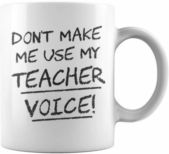 RADANYA Dont Make Me Use Teacher Voice MUG1780 Ceramic Mug Price in