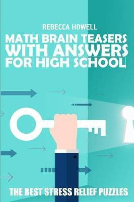 Math Brain Teasers with Answers for High School: Buy Math Brain Teasers  with Answers for High School by Howell Rebecca at Low Price in India |
