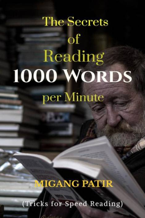 The Secrets of Reading 1000 Words per Minute: Buy The Secrets of Reading  1000 Words per Minute by Migang Patir at Low Price in India | Flipkart com