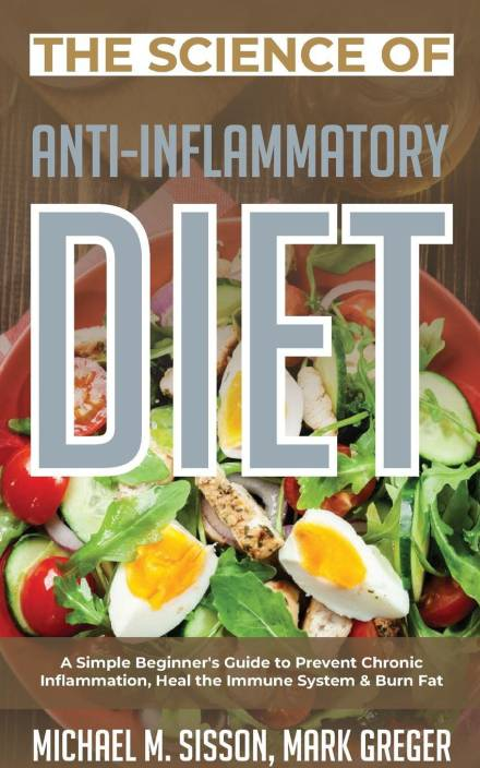 The Science of Anti-Inflammatory Diet: Buy The Science of Anti-Inflammatory  Diet by Michael M  Sisson at Low Price in India | Flipkart com