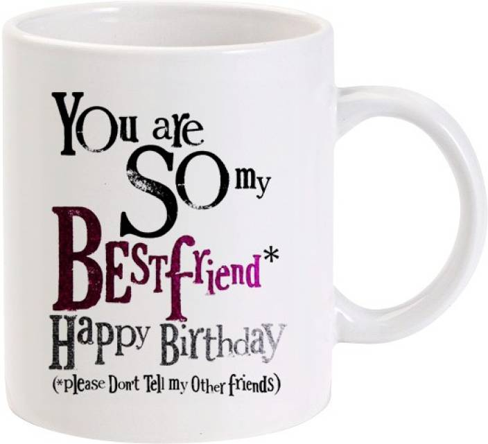 Lolprint You Are So My Best Friend Happy Birthday Ceramic Mug 325 Ml