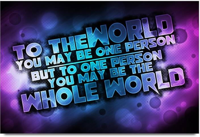 Amy To The World You May Be One Person But To One Person You May Be