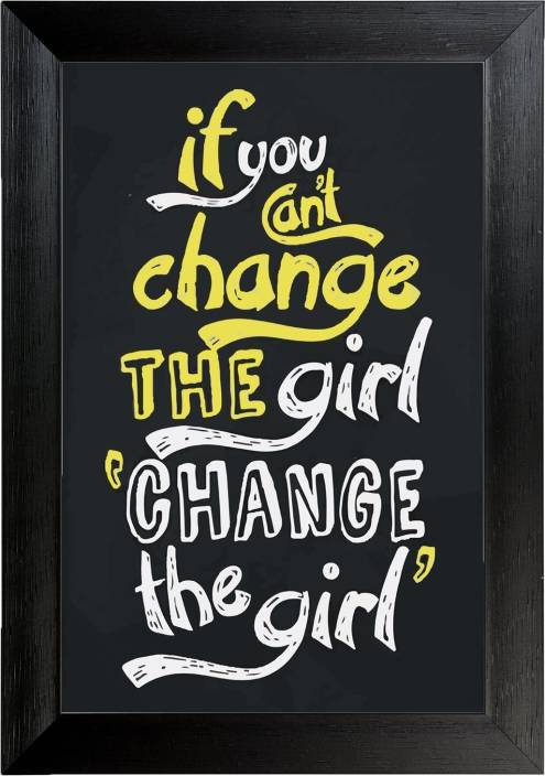 If You Cant Change The Girl Then Change The Girl Wall Frame Poster