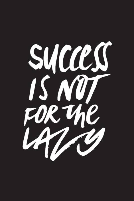 Success Is Not For The Lazy Motivational Quote Poster Paper Print