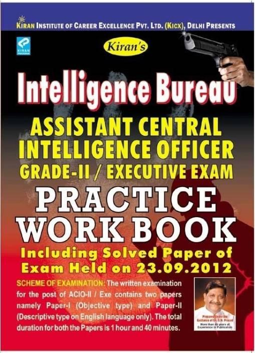 Intelligence Bureau I.B. Assistant Central Intelligence Officer Grade II/Executive Exam Practice Work Book