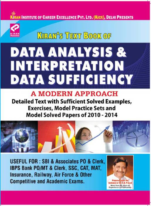 Data Analysis & Interpretation Data Sufficiency (Detailed Text With Sufficient Solved Examples, Exercises, Model Practice Sets And Model Solved Papers Of 2010 - 2014)