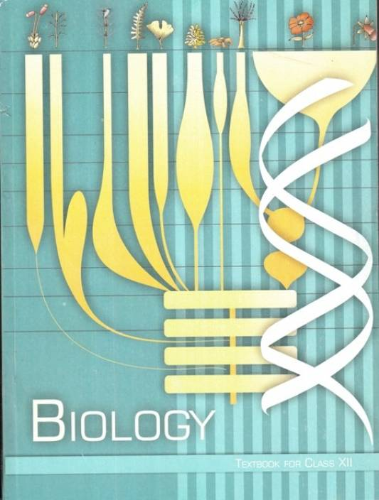 Biology Class Xii (Ncert) A Textbook