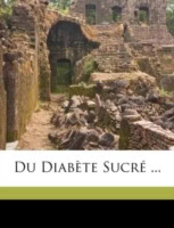 Du Diabete Sucre ...(French, Paperback, Contour L. -Alfred)