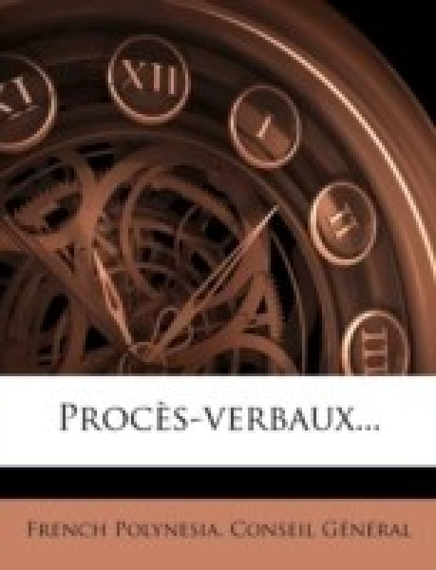Proces-verbaux...(French, Paperback, French Polynesia Conseil G. N. Ral)