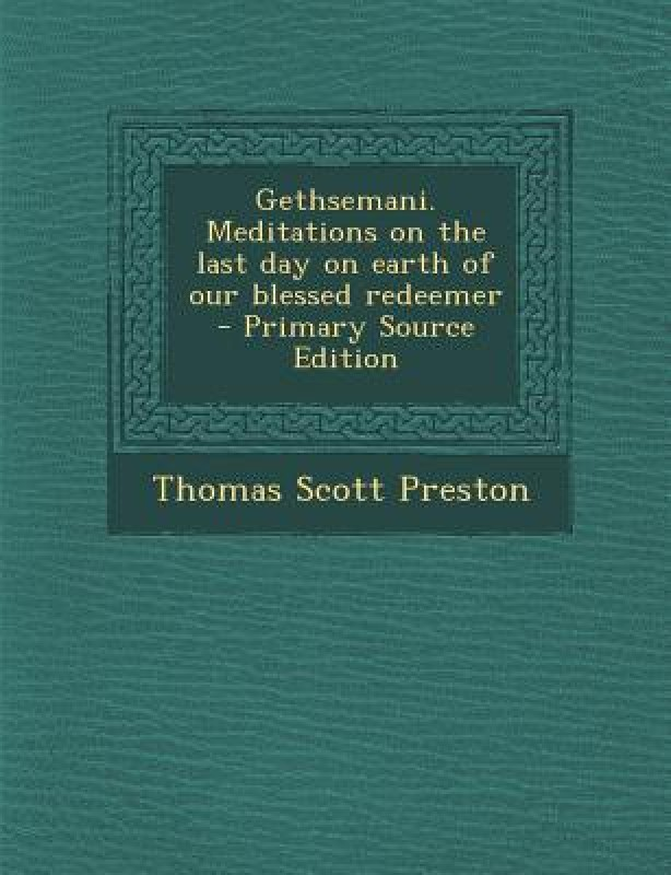 Gethsemani. Meditations on the Last Day on Earth of Our Blessed Redeemer(English, Paperback, Thomas Scott Preston)