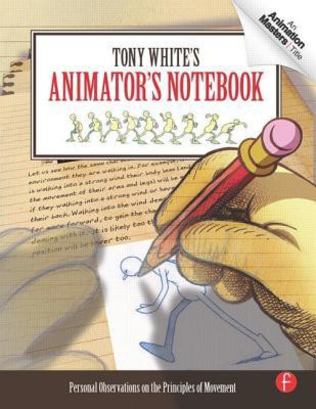 Tony White's Animator's Notebook: Personal Observations on the Principles of Movement(English, Paperback, White Tony White)